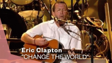 Change The World (Live Video Version) - Eric Clapton