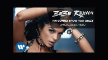 I'm Gonna Show You Crazy - Bebe Rexha